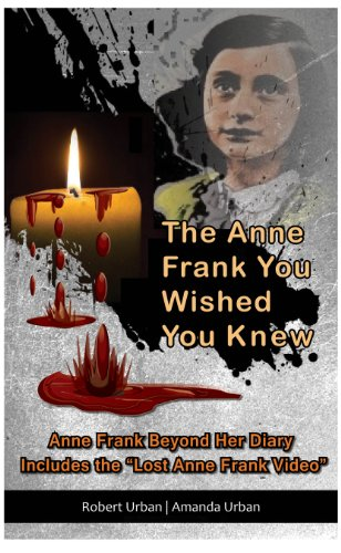 The Anne Frank You Wished You Knew: Anne Frank Beyond Her Diary...
