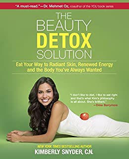 The Beauty Detox Solution: Eat Your Way to Radiant Skin, Renewed Energy and the Body You've Always Wanted di [Snyder, Kimberly]