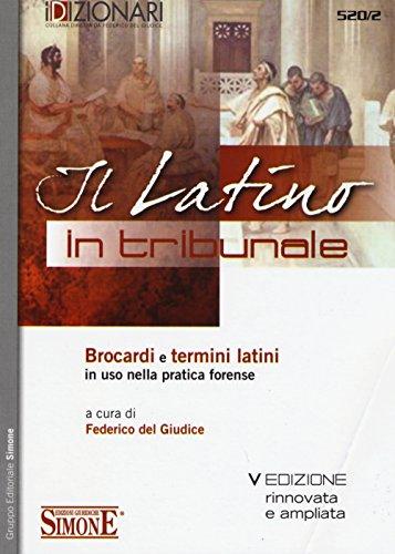 Il latino in tribunale. Brocardi e termini latini in uso nella pratica forense Il latino in tribunale. Brocardi e termini latini in uso nella pratica forense 51pbNAQwpLL