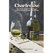 Chartreuse: The Holy Grail of Mixology, with Cocktail Recipes and Lore