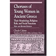 [(Choruses of Young Women in Ancient Greece: Their Morphology, Religous Role, and Social Functions)] [Author: Claude Calame] published on (June, 2001)