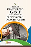 How to Practice as a GST (Goods and Service Tax) Professional (Practitioner)