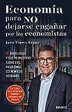 Economía para NO dejarse engañar por los economistas: 50 preguntas y sus respuestas sobre los problemas económicos actuales (Sin colección)