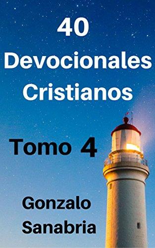 Devocionales cristianos. Tomo 4: Reflexiones cristianas - Predicas escritas por Gonzalo Sanabria