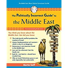 The Politically Incorrect Guide to the Middle East (The Politically Incorrect Guides)