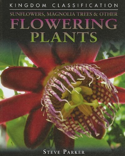 Sunflowers, Magnolia Trees & Other Flowering Plants (Kingdom Classification) by Steve Parker (2009-07-01) -