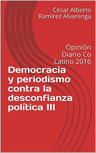 Democracia y periodismo contra la desconfianza política III: Opinión Diario Co Latino 2016 por César Alberto Ramírez Alvarenga