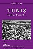 Tunis: Histoire d'une ville...