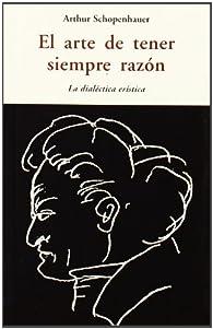 El Arte De Tener Siempre Razón par Arthur Schopenhauer