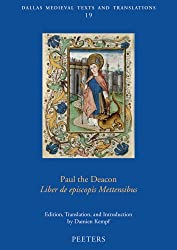 Paul the Deacon, Liber de Episcopis Mettensibus (Dallas Medieval Texts and Translations)
