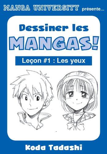 Manga University présente ... Dessiner les mangas ! Leçon #1 : Les yeux (French Edition)