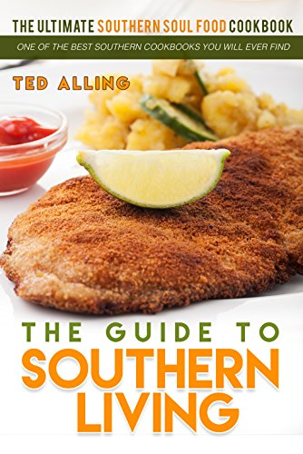 The Guide to Southern Living - The Ultimate Southern Soul Food Cookbook: One of the Best Southern Cookbooks You Will Ever Find (English - Southern Comfort Living Food