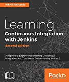 Learning Continuous Integration with Jenkins - Second Edition: A beginner's guide to implementing Continuous Integration and Continuous Delivery using Jenkins 2