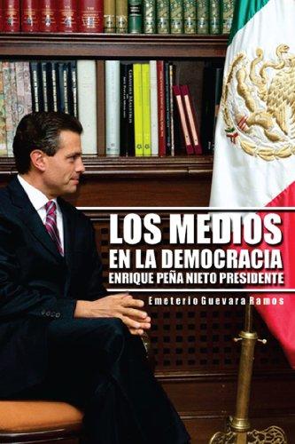 Los Medios En La Democracia Enrique Peña Nieto Presidente por Emeterio Guevara Ramos