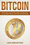 Bitcoin: Bitcoin Mining and Cryptocurrency Technologies - All You Need To Know To Buy, Mine and Use Bitcoins