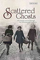 [Scattered Ghosts: One Family's Survival Through War, Holocaust and Revolution] (By: Nick Barlay) [published: December, 2013]