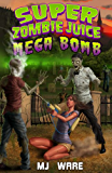 Super Zombie Juice Mega Bomb (A Zombie Apocalypse Novel Book 1) (English Edition)