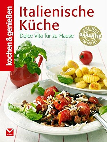 Kochen & Genießen Italienische Küche: Dolce Vita für zu Hause