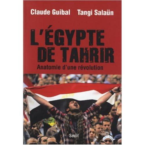 Egypte de Tahrir. L'anatomie d'une révolution de Claude Guibal,Tangi Salaün ( 12 mai 2011 )