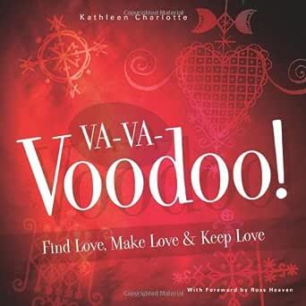 Va Va Voodoo Find Love Make Love Keep Love Find Love Make Love And Keep Love Ebook Charlotte Kathleen Ross Heaven Amazon In Kindle Store