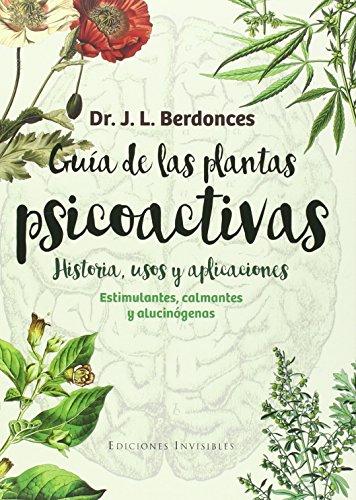 Guía De Las Plantas Psicoactivas (Naturalmente) por Josep Lluís Berdonces i Serra