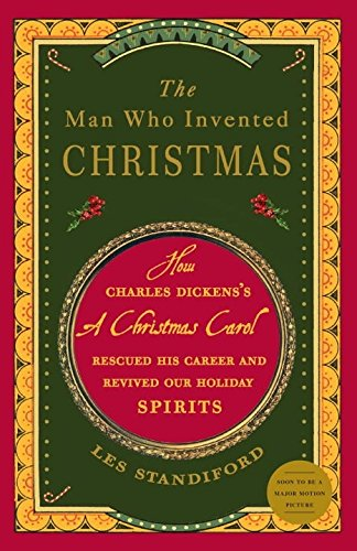 The Man Who Invented Christmas: How Charles Dickens's A Christmas Carol Rescued His Career and Revived Our Holiday Spirits por Les Standiford