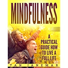 Mindfulness: A Practical Guide How to Live A Full Life (Mindfulness in Plain English, Self Help Books For Depression and Anxiety, Stop Negative Thinking) (English Edition)