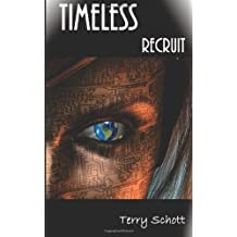Timeless: Recruit: Volume 1 (The Timeless) by Terry Schott (2013-06-12)