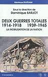 Deux guerres totales 1914-1918 1939-1945 : La mobilisation de la nation par Barjot