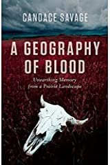 A Geography of Blood: Unearthing Memory from a Prairie Landscape Paperback