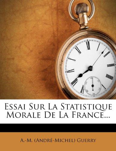 Essai Sur La Statistique Morale de La France...