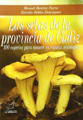Las setas de la provincia de Cádiz: 100 especies para conocer su riqueza micológica (Boissier) por Manuel Becerra Parra