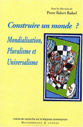 Construire un monde ? : Mondialisation, Pluralisme et Universalisme