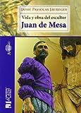 Vida y obra del escultor Juan de Mesa