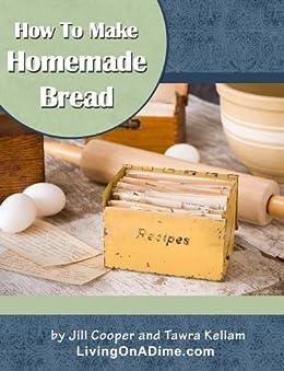 How To Make Homemade Bread (English Edition) von [Kellam, Tawra, Cooper, Jill]