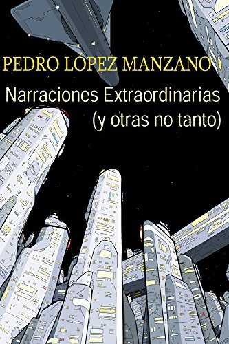Narraciones Extraordinarias (y otras no tanto) por Pedro Lopez Manzano