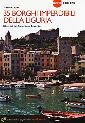 35 borghi imperdibili della Liguria. Itinerari dal Ponente al Levante (Altriturismi) por Andrea Carpi