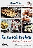 Russisch kochen mit dem Thermomix: 60 traditionelle Rezepte