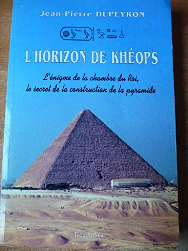 L'horizon de Khéops : L'énigme de la chambre du roi, le secret de la construction de la pyramide