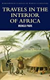 Travels in the Interior of Africa (World Literature Series) (Wordsworth Classics of World Literature)