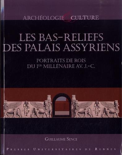 Les bas-reliefs des palais assyriens : Portraits de rois du Ier millénaire avant J-C par Guillaume Sence