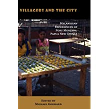 Villagers and the City: Melanesian Experiences of Port Moresby, Papua New Guinea
