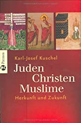 Juden - Christen - Muslime: Herkunft und Zukunft
