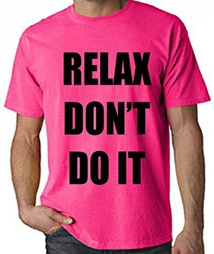 Neon Pink or Green Relax Don't Do It T-shirt for Men