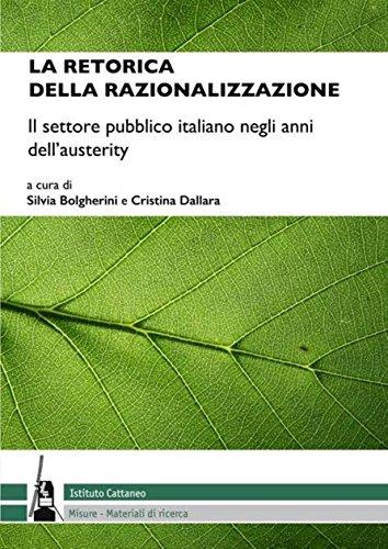 La retorica della razionalizzazione: Il settore pubblico italiano negli anni dell'austerity (Misure / Materiali di ricerca dell'Istituto Cattaneo Vol. 37) di Silvia Bolgherini