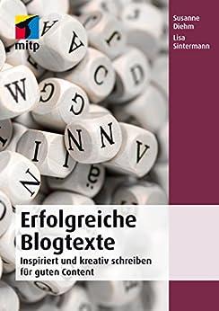 Erfolgreiche Blogtexte - Inspiriert und kreativ schreiben für guten Content (mitp Business)