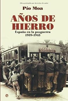 Años de Hierro: España en la Posguerra 1939-1945 (Historia Del Siglo Xx) de [Rodríguez, Pío Moa]