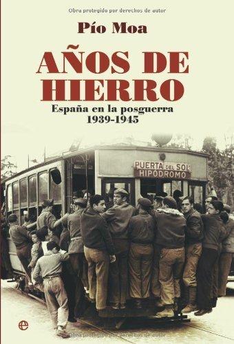 Años de Hierro: España en la Posguerra 1939-1945 por Pío Moa Rodríguez