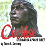 Cochise: Chiricahua Apache Chief: The...