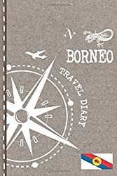 Borneo Travel Diary: Journal To Write In - Dotted Journaling Notebook 6x9, ca. A5, Bucket List Checklist + Dot Grid Pages - Travelers Vacation Log Book for Traveling, Welcome, Farewell Gift